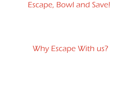 Why Escape With us? Fun Night Out Birthday Parties Special Events Corporate Outings Bowling Option Available Hall of Fame Lounge Food Menu Available Located just 15 minutes from Hershey! Located inside a family frienldy facility. Escape, Bowl and Save!  The perfect night out! Harrisburg Escape Rooms is proud to be partnered with ABC East Lanes! Enjoy an offer that's right up your alley courtesy of Harrisburg Escape Rooms & ABC East Lanes.