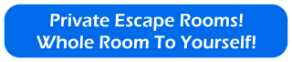 Private Escape Rooms! Whole Room To Yourself!